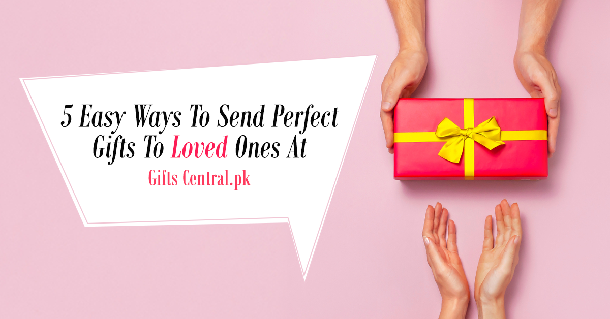 9)5 EASY WAYS TO SEND PERFECT GIFTS ONLINE AT GIFTS CENTRAL.PK