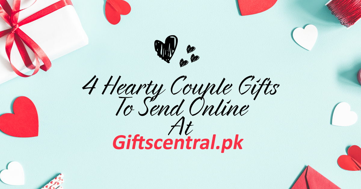 4 HEARTY COUPLE GIFTS TO SEND ONLINE AT GIFTSCENTRAL.PK