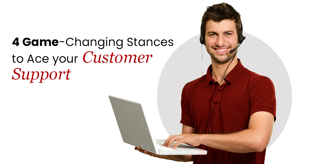 4 GAME-CHANGING STANCES TO ACE YOUR CUSTOMER SUPPORT