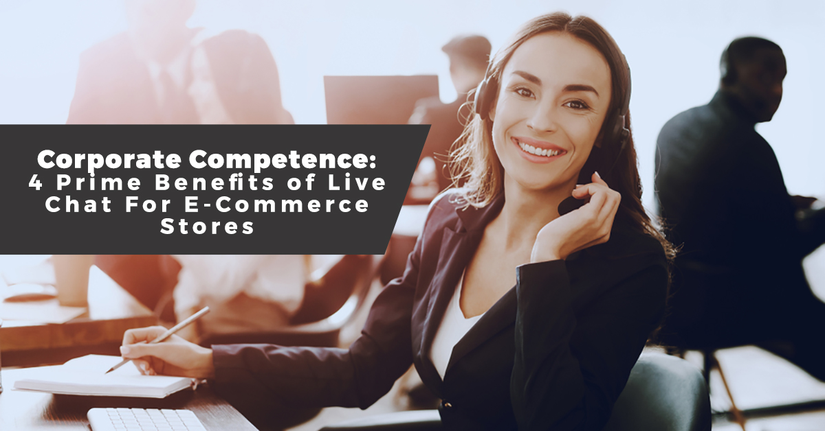 Corporate Competence: 4 Prime Benefits of Live Chat For The E-Commerce Stores