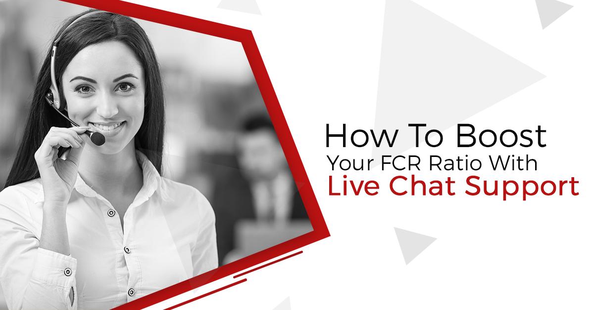 HOW TO BOOST YOUR FCR RATIO WITH LIVE CHAT SUPPORT
