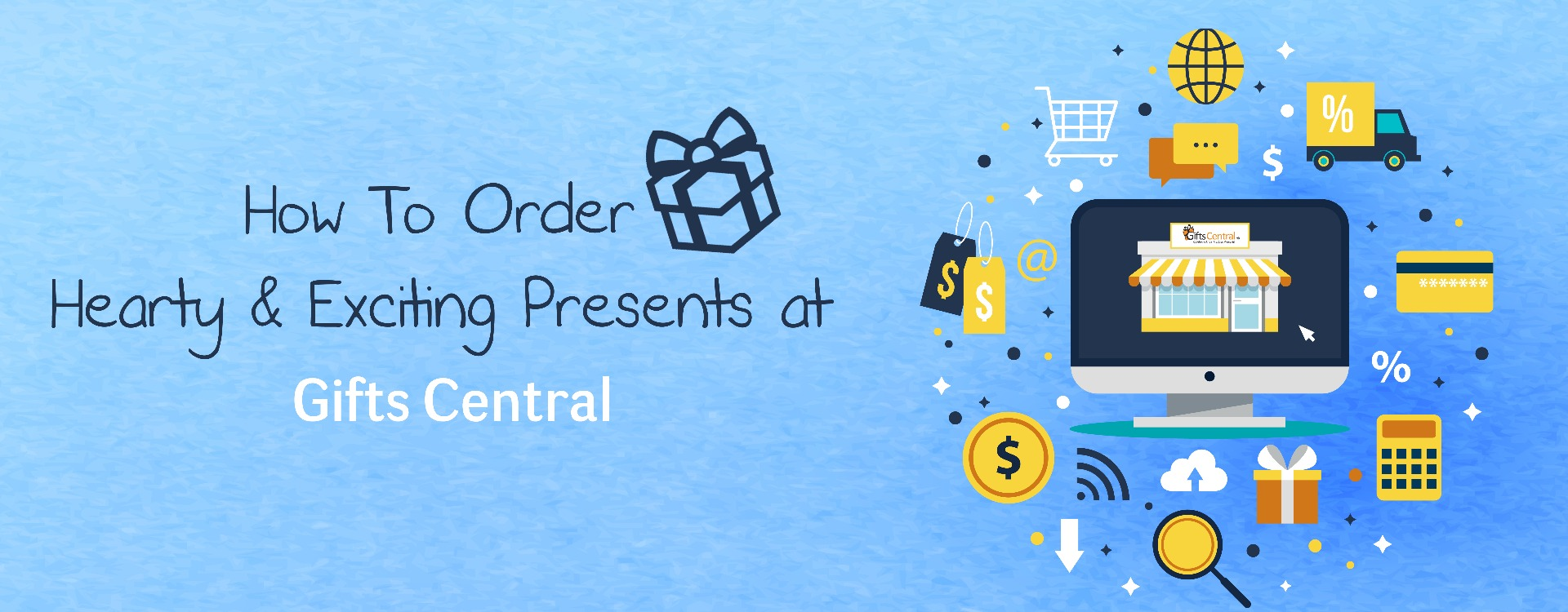 HOW TO ORDER HEARTY & EXCITING PRESENTS AT GIFTS CENTRAL